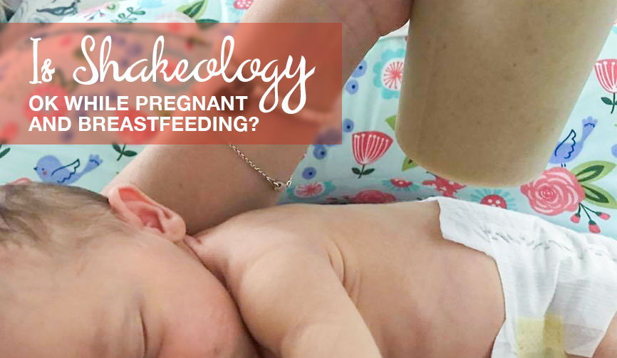Is Shakeology OK While Pregnant or Breastfeeding? My Doctor's Advice & My Experience